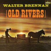 Old Rivers by Walter Brennan