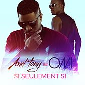 Si seulement si (feat. OMI) by Axel Tony