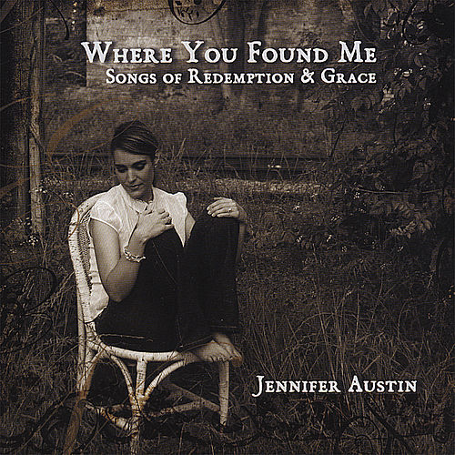Where You Found Me: Songs of Redeption and Grace by Jennifer Austin