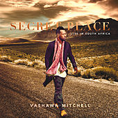 Secret Place (Live In South Africa) by VaShawn Mitchell