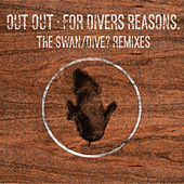 For Divers Reasons: The Swan/Dive? Remixes by Out Out