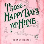 Those Happy Days At Home de Johnny Horton