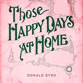 Those Happy Days At Home by Donald Byrd