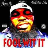 Fool Wit'it (feat. Trill Azz Loke) de NON-U
