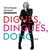 Dignes, dingues, donc... de Veronique Sanson