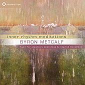 Inner Rhythm Meditations: Music for Expansive Awareness and Inspired Movement von Byron Metcalf