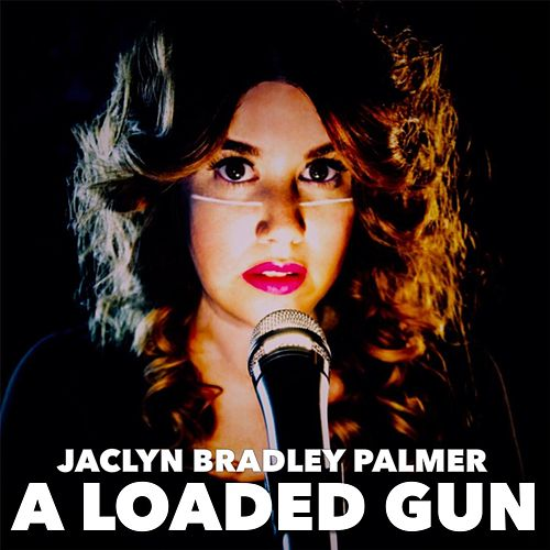 A Loaded Gun von Jaclyn Bradley Palmer