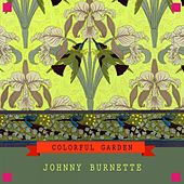 Colorful Garden von Johnny Burnette