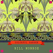 Colorful Garden by Bill Monroe