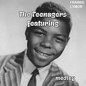 The Teenagers Featuring Frankie Lymon Medley: Why Do Fools Fall in Love / Please Be Mine / Who Can Explain / Share / Love Is a Clown / I Promise to Remember / I Want You to Be My Girl / I'm Not a Know It All / Baby, Baby / The Abc's of Lov von The Teenagers