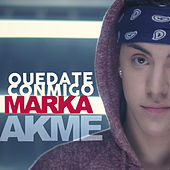 Quedate Conmigo de Marka Akme
