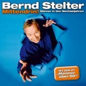 Mittendrin - Männer in den Wechseljahren von Bernd Stelter