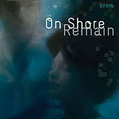 On Shore Remain by Ofrin