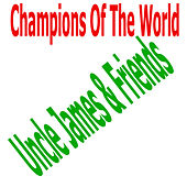 Champions Of Tthe World by Uncle James