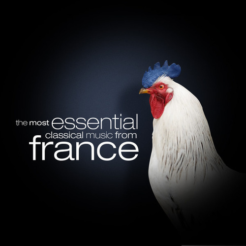 The Most Essential Classical Music from France by Various Artists