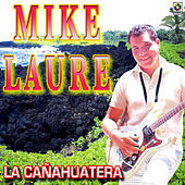 La Cañahuatera by Mike Laure