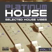 Platinum House - Selected House Vibes, Vol. 7 by Various Artists