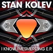 I Know / Mesmerizing by Stan Kolev