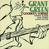 Gooden's Corner (feat. Sonny Clark, Sam Jones & Louis Hayes) [Bonus Track Version] by Grant Green