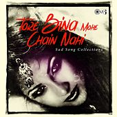 Tore Bin Mohe Chain Nahi: Sad Songs Collection by Various Artists