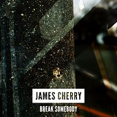 Break Somebody by James Cherry