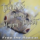 Tourists from a Happy Planet by Free the Radical