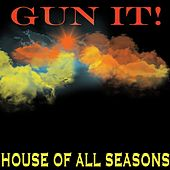 Gun It de House of All Seasons