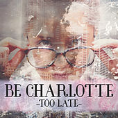 Too Late by Be Charlotte