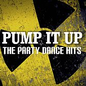 Pump It Up: The Party Dance Hits by Various Artists