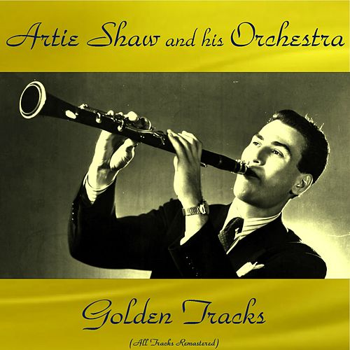 Artie Shaw Golden Tracks (All Tracks Remastered) by Artie Shaw