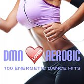 Dmn Loves Aerobic: 100 Energetic Dance Hits by Various Artists