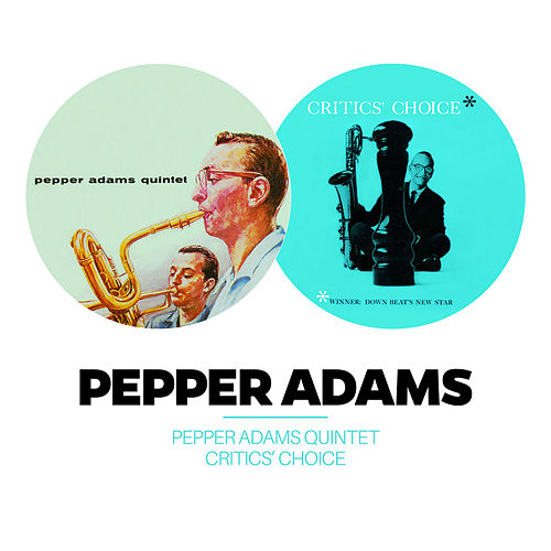 Pepper Adams Quintet + Critic's Choice (Bonus Track Version) by Pepper Adams