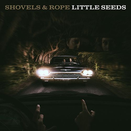 Little Seeds by Shovels & Rope