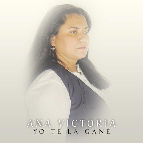 Yo Te la Gané by Ana Victoria
