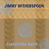 Jimmy Witherspoon: Feelin' the Spirit de Jimmy Witherspoon