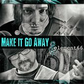 Make It Go Away by Element66