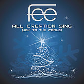 All Creation Sing (Joy To The World) by Fee