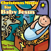 Christmas Music for Baby Jesus by True Believers