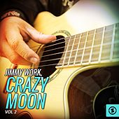 Jimmy Work, Crazy Moon, Vol. 2 by Jimmy Work