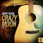 Jimmy Work, Crazy Moon, Vol. 1 by Jimmy Work