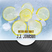 Bitter And Sweet by J.J. Johnson