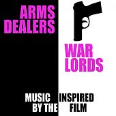 War Lords Arms Dealers (Music Inspired by the Film) by Various Artists