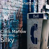 What the Ghetto Brings (feat. Silky) by Chris Marlow