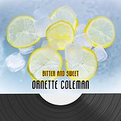 Bitter And Sweet by Ornette Coleman