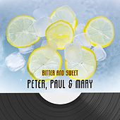 Bitter And Sweet de Peter, Paul and Mary
