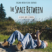 The Space Between (Original Motion Picture Soundtrack) by Various Artists