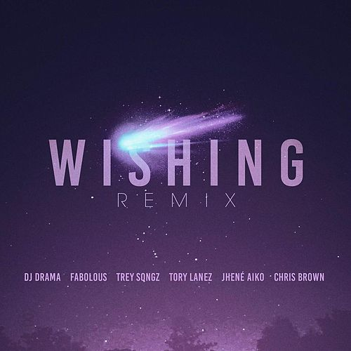 Wishing Remix (feat. Chris Brown, Fabolous, Trey Songz, Jhene Aiko & Tory Lanez) by DJ Drama