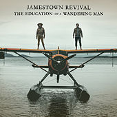 The Education Of A Wandering Man by Jamestown Revival