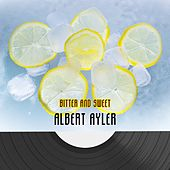 Bitter And Sweet de Albert Ayler