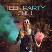 Teen Party Chill - Summer Chillout Party, Party Music, Ibiza Chill Out, Beach Music, Chill Out Music, Teen Music by Top 40